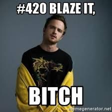 420 Blaze It Meme - 420 blaze it bitch jesse pinkman meme generator