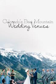 Wedding Venues Colorado Best Mountain Wedding Venues Colorado Part 1 U2014 Searching For The