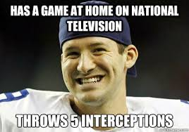 Tony Romo Interception Meme - has a game at home on national television throws 5 interceptions