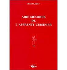 apprenti cuisine aide mémoire de l apprenti cuisinier broché robert labat achat
