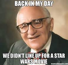 Star Wars Day Meme - back in my day we didn t line up for a star wars movie meme