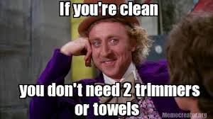 You Re A Towel Meme - meme creator you don t need 2 trimmers if you re clean or towels