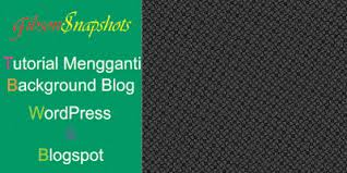 cara membuat background di blog wordpress cara mudah mengganti background blog wordpress blogspot belajar