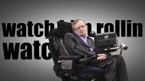 Stephen Hawking Chair Dat Boi Stephen Hawking Version Youtube