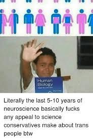 Neuroscience Meme - human biology literally the last 5 10 years of neuroscience