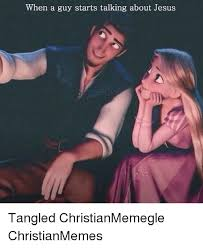 Tangled Meme - when a guy starts talking about jesus tangled christianmemegle