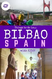 spain road trip 13 things to do in bilbao with kids