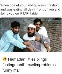 Funny Ramadan Memes - when one of your sibling wasn t fasting and was eating all day