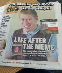 Bad News Brian Meme - bad luck brian at his best