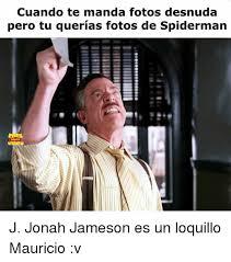J Jonah Jameson Meme - cuando te manda fotos desnuda pero tu querias fotos de spiderman j