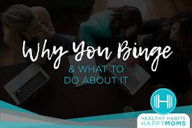 I Used To Be All - why you binge what to do about it healthy habits happy moms