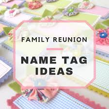 name tags for reunions family reunion name tag ideas