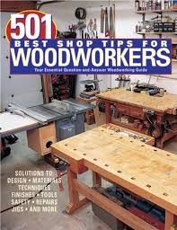 501 best shop tips for woodworkers fox chapel publishing