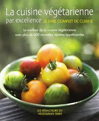 meilleur livre cuisine vegetarienne collectif la cuisine végétarienne par excellence nutrition