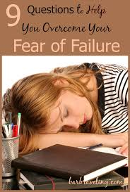 9 questions to help you overcome your fear of failure barb raveling