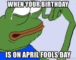 Sad Frog Meme - when your birthday is on april fools day sad frog pepe meme
