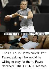 St Louis Rams Memes - meanwhile attimitebowishouse the st louis rams called brett favre