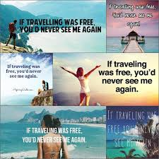 travel for free images If traveling was free you 39 d never see me again oh really jpeg