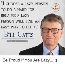 Lazy People Memes - bill gates lazy meme gates best of the funny meme