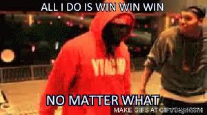 All I Do Is Win Meme - all i do is win win win no matter what