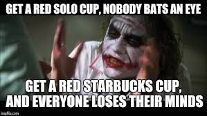 Red Solo Cup Meme - and everybody loses their minds meme imgflip