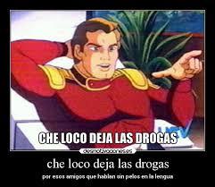 Meme Droga - che loco deja las drogas desmotivaciones