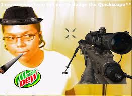 Quickscope Meme - i move away from the mic to dodge the quickscope chocolate rain