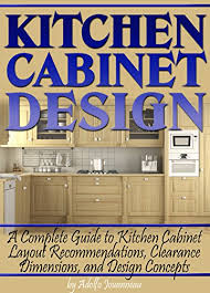 kitchen cabinet designer description kitchen cabinet design a complete guide to kitchen cabinet layout recommendations clearance dimensions and design concepts