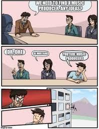 Music Producer Meme - boardroom meeting suggestion meme imgflip