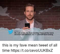Ryan Gosling Meme - adtak oh look at mei m ryan gosling i have perfect bone structure
