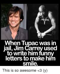 Jim Carrey Meme Alrighty Then - when tupac was in jail jim carrey used to write him funny letters to