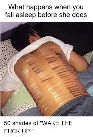 Fall Meme - what happens when you fall asleep before she does 50 shades of