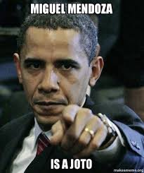 Miguel Meme - miguel mendoza is a joto angry obama make a meme