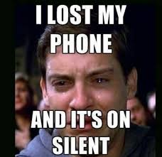 Lost Phone Meme - how am i gonna find it i seriously lost my phone makes me