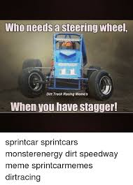Dirt Track Racing Memes - who needs asteering wheel dirt track racing meme s when you have