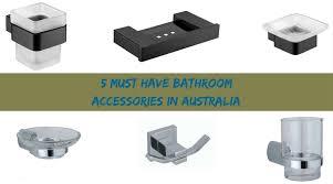 5 must have bathroom accessories in australia bella vista bathware