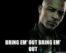 Em Meme - bring em out bring em out t i celebrating meme generator
