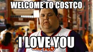 Costco Meme - welcome to costco i love you wtc meme generator