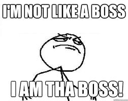 Like A Boss Meme - i m not like a boss i am tha boss misc quickmeme