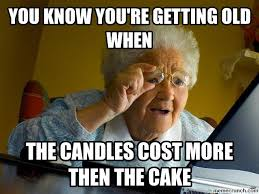 You Re Getting Old Meme - know you re getting old when