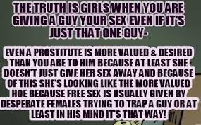 Meme Creator Upload - meme creator the truth is girls when you are giving a guy your sex