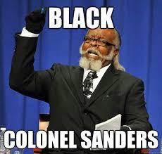 Colonel Sanders Memes - black colonel sanders jimmy mcmillan quickmeme