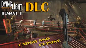 dying light dlc ps4 dying light dlc cargo and cuisine quarantine zones ps4 gameplay