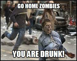 Go Home Meme - go home zombies go home you are drunk know your meme