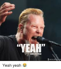James Hetfield Meme - yeah james hetfield metal meme com yeah yeah meme on me me