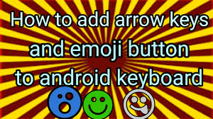 add emoji to android keyboard how to add arrow keya and emoji button on keyboard android