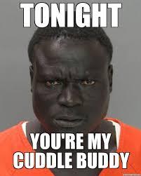 Cuddle Buddy Meme - jail nigger weknowmemes generator