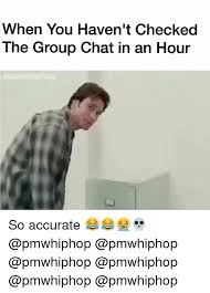 Group Chat Meme - when you haven t checked the group chat in an hour so accurate