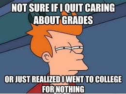 I Quit Meme - not sure if i quit caring about grades memes grade calculator