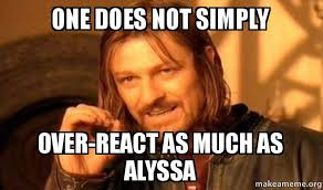 One Does Not Simply Meme - one does not simply over react as much as alyssa one does not